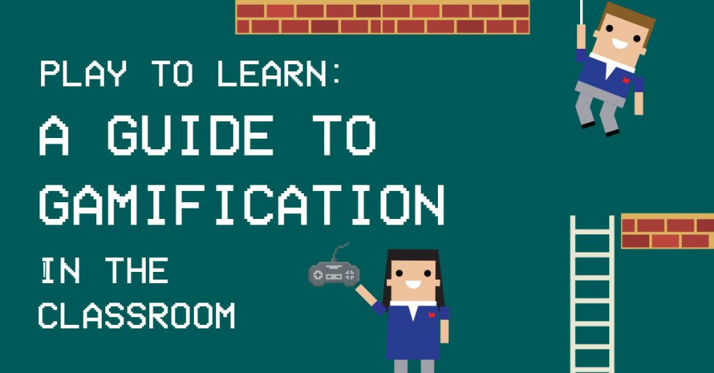 Play to Learn! A Guide to Gamification in the Classroom 1